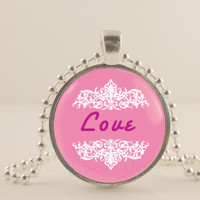 "Love, pink, 1"" glass and metal Pendant necklace Jewelry."