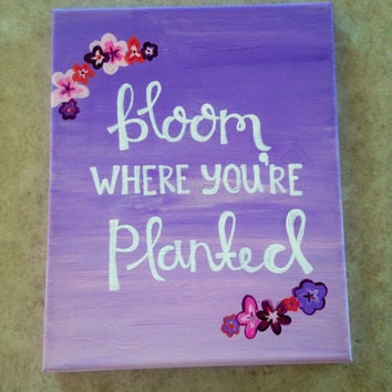 "Canvas quote ""bloom where you're planted"" 8x10 painting"