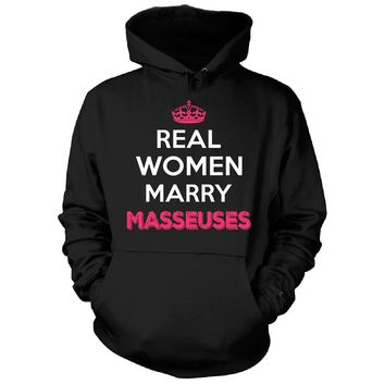 Real Women Marry Masseuses. Cool Gift - Hoodie