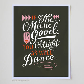 """""""You Might As Well Dance"""" Print: 8 x 10"""