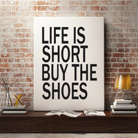 Life Is Short Buy The Shoes typography art quote poster home wall decor art graphic design fashion print art life is short buy the shoes