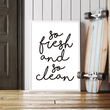 so fresh and so clean printable art, typography print, typography quote, bathroom decor, home decor, wall art, instant download