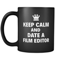 "Film Editor Keep Calm And Date A ""Film Editor"" 11oz Black Mug"