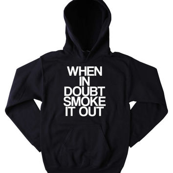 Smoking Hoodie When In Doubt Smoke It Out Slogan Funny Weed Cigarettes Marijuana Blazing Dope Cannabis Tumblr Sweatshirt