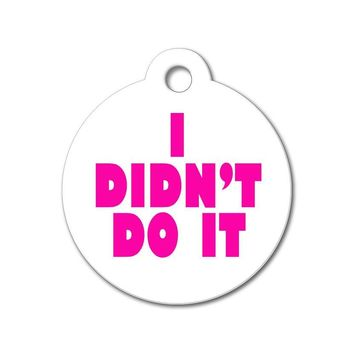 I Didn't Do It - Funny Pet Tag