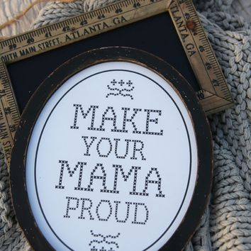 MAKE YOUR MAMA PROUD SIGN - Junk GYpSy co.