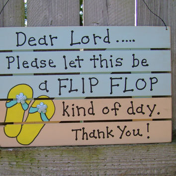 CLEARANCE/ CLOSE OUT 50% Off Dear Lord...a Flip Flop kind of day Chirstian/Inspirational Wall Hanging/Sign