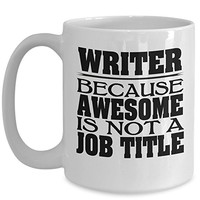 Writer Coffee Mug 15oz White Awesome Is Not A Job Title