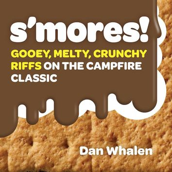 S'mores! Cookbook - Gooey, Melty, Crunchy Riffs on the Campfire Classic