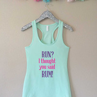 RUN? I thought you said RUM! -- Tank Top