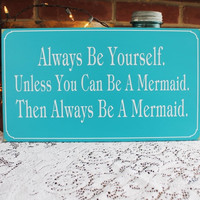Always be Yourself unless you can be a Mermaid Wood Sign - Wall Decor -Coastal Decor - Beach - Wall Art - Painted Wood - Whimsical