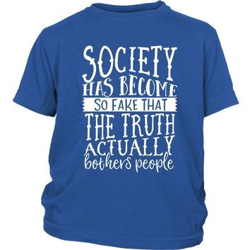 Society Has Become So Fake That the Truth Actually Bothers People - Kid's Tee