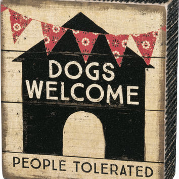 Dogs Welcome, People Tolerated - Vintage Wood Box Sign - 5-in