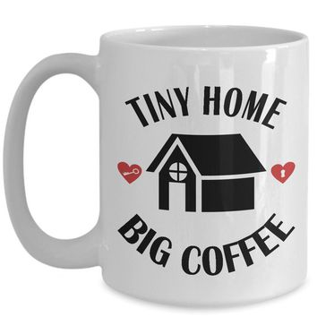 Tiny Home 15oz White Coffee Mug - Tiny Home Big Coffee - Housewarming Gift Idea