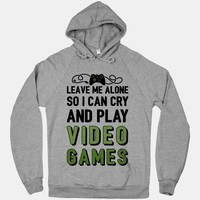 Leave Me Alone So I Can Cry And Play Video Games