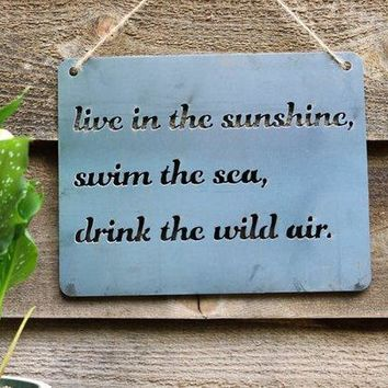 Live In The Sunshine Swim The Sea Drink Wild Air - Heavy Duty Metal Sign