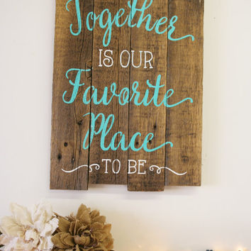 Together Is Our Favorite Place To Be Reclaimed Wood Pallet Sign Handpainted Wood Sign Home Decor Wood Wall Art Rustic Wall Art Wedding Gift