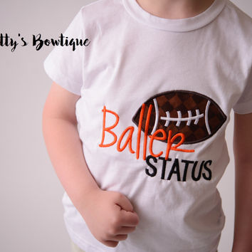 Baller Status-- Custom football shirt any colors--Boy's Football Shirt-- Boy's Game Day Shirt-- Boys Baseball shirt--Football Shirt--