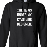 the bags under my eyes are designer TV Show Inspired Funny hoodie hooded sweatshirt Hangover shirt Mens Ladies Womens Christmas DT-643h