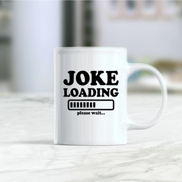 Joke loading please wait coffee mug
