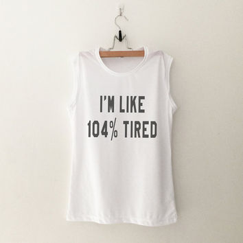 I'm 104% tired muscle tank top white graphic gym fitness workout crossfit trending fashion cute gifts funny saying slogan stylish swag dope
