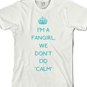 I'm a fangirl, we don't do calm-Unisex White T-Shirt