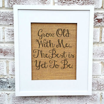 Grow Old With Me The Best Is Yet To Be, Engagement, Marriage Proposal, Marry Me ideas, Engagement party gift,fiance gift, Anniversary,burlap