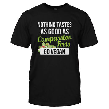 Nothing Tastes As Good As Compassion Feels. Go Vegan.