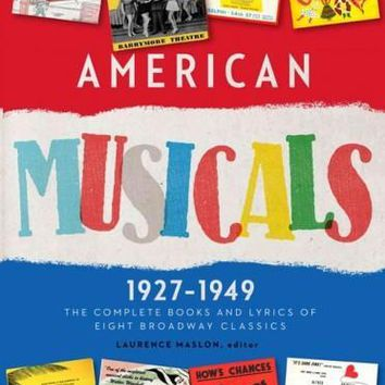 American Musicals 1927-1949: The Complete Books & Lyrics of Eight Broadway Classics (Library of America)