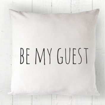 Guest Pillow Cover - Be Our Guest Pillow, Be My Guest Pillow, White Pillow, Farmhouse Pillow, Simple Decor, 16 x 16, 18 x 18, 20 x 20