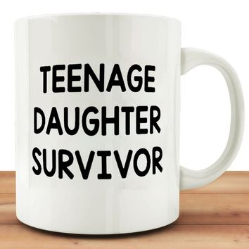 MuGod Funny Mug Quotes with Teenage Daughter Survivor Coffee Tea 11oz Cup. Unique Gifts For Dad Men Wife Husband,Christmas,Birth