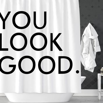 You Look Good Sarcastic Shower Curtain