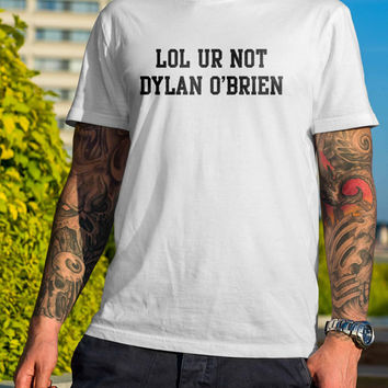 LOL Ur Not O'Brien Dylan Black and White Shirt Men or Women Shirt Unisex Size