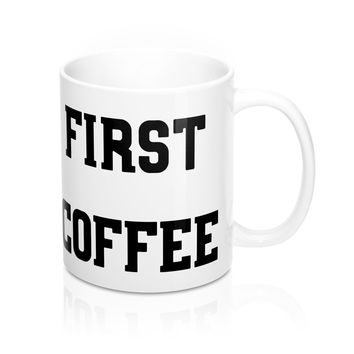 First Coffee - Coffee Mug