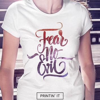 Fear No Evil - Women's t-shirt - Typography love - colorful print - black and white  - Quote t-shirt - teen shirt - tumblr clothing