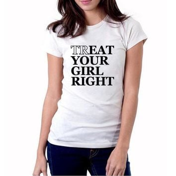 TREAT YOUR GIRL Right Funny Tshirts Women Harajuku Letter Print Fashion Lady Tops Tees Cotton T-Shirt Femme Camisetas Mujer
