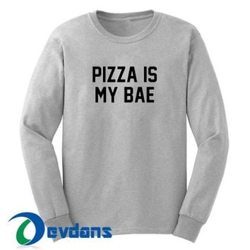 Pizza Is My Bae Sweatshirt Unisex Adult Size S to 3XL