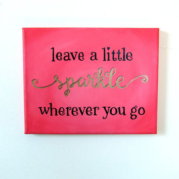 Painting Canvas Art Quote  Leave A Little Sparkle Pink and Gold Art - Inspirational Quotes for Girls Bedroom Decor Girly Gifts for Friends