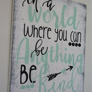 In A World Where You Can Be Anything Be Kind Wood Inspirational Sign