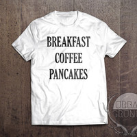 breakfast coffee pancakes tshirt- unisex tshirt-funny tshirt-but first coffee-one direction-5 seconds of summer-lana del rey-beyonce-coffee