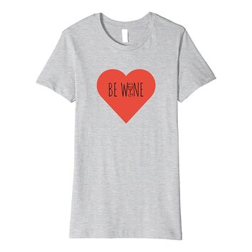 Funny Valentine's Day Gift | Be Wine T-Shirt