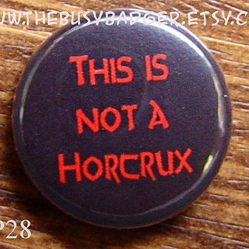 "Pin or Magnet - HP28 - This is Not a Horcrux - Harry Potter - 1"" inch Pinback Button Badge or Magnet"