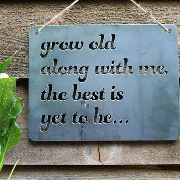 Grow Old With Me The Best Is Yet To Be - Heavy Duty Metal Sign