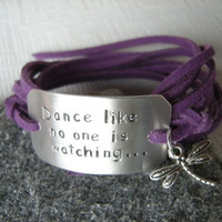 Dance like ... Motivational Quote wrap bracelet, Stamped bracelet with a dragonfly, choose your color of faux suede cord, personalized