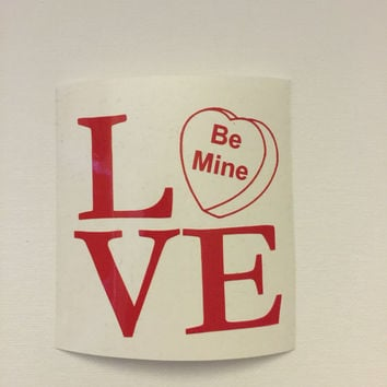 Love Be Mine Decal Any Size and Color