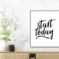 PRINTABLE ART, Start Today Wall Art, Motivational Print,Handwritten Quote, Inspirational Posters, Typography Poster, Black and White Poster