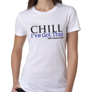 "Christian T-Shirt for Women or Men ""Chill, I've Got This"" - God Romans 8:28 Bible Verse, 2 color"