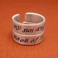 Game of Thrones Inspired - CHOOSE ONE - My Sun and Stars & Moon of My Life - A Hand Stamped Aluminum Ring