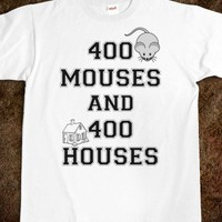 400 mouses and 400 houses