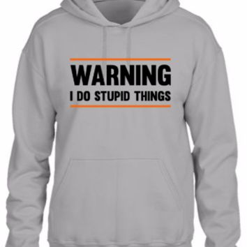 warning. i do stupid things Hoodie